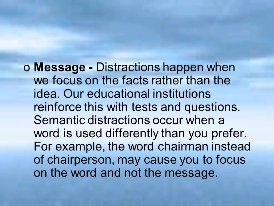 Message - Distractions happen when we focus on the facts rather than the idea.
