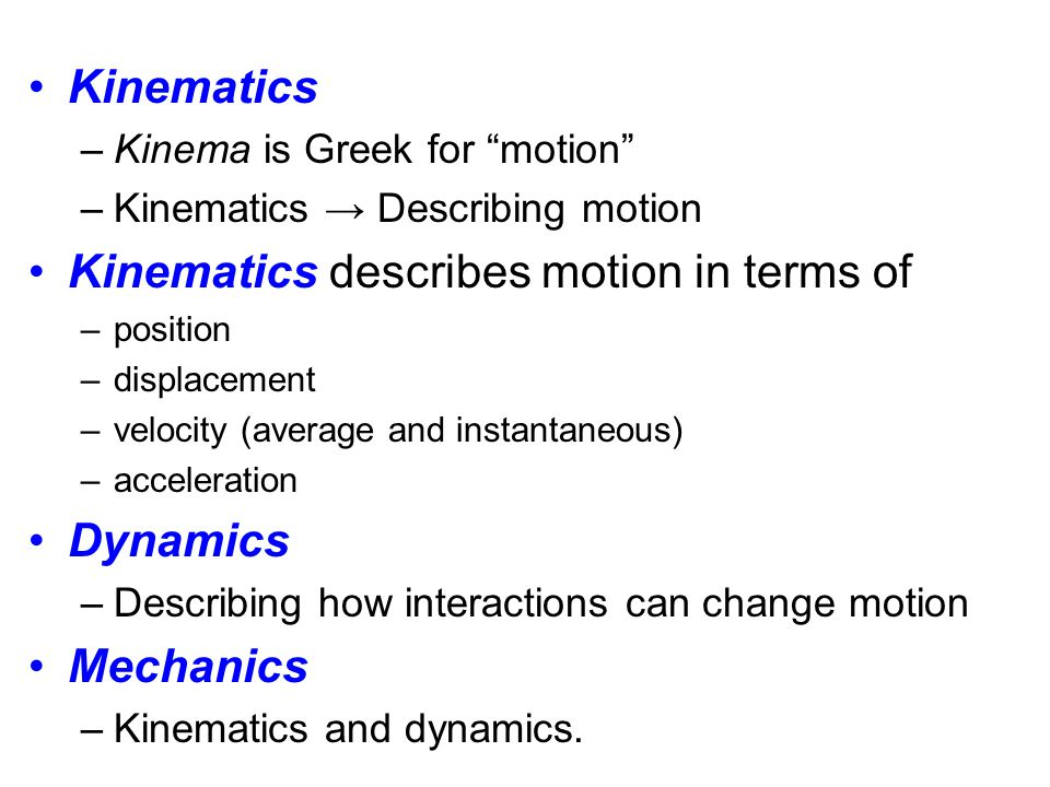 Kinematics describes motion in terms of