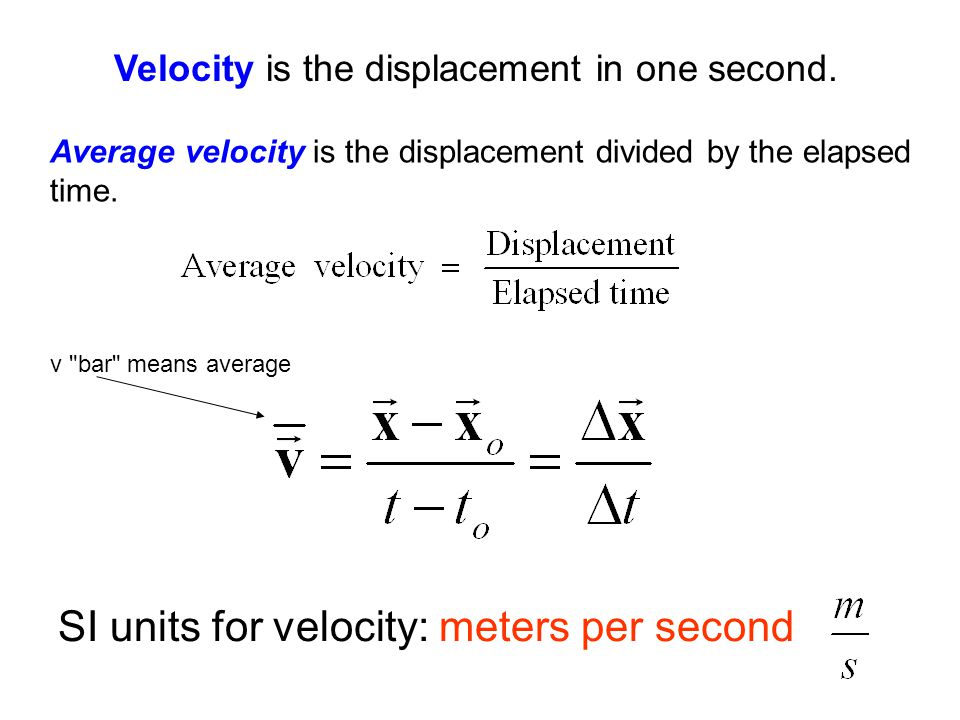 Velocity is the displacement in one second.