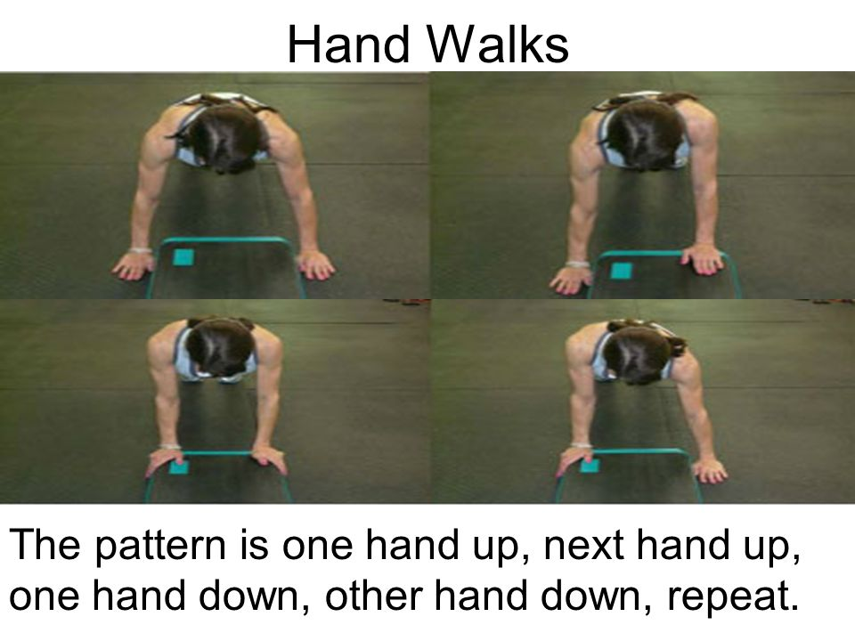 Hand Walks The pattern is one hand up, next hand up, one hand down, other hand down, repeat.