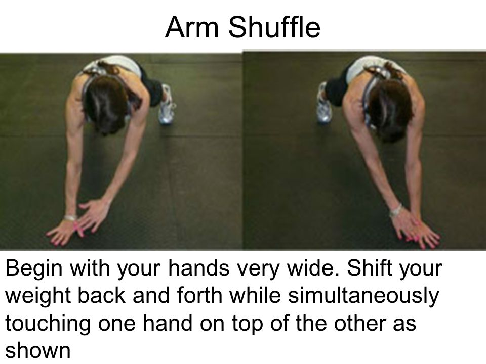 Arm Shuffle Begin with your hands very wide.