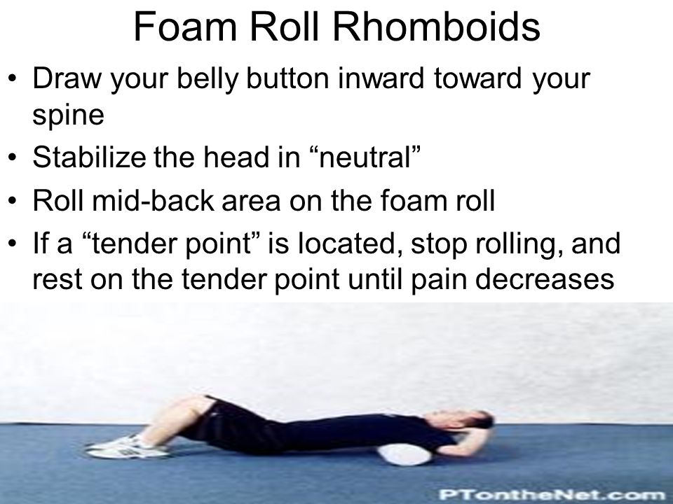Foam Roll Rhomboids Draw your belly button inward toward your spine