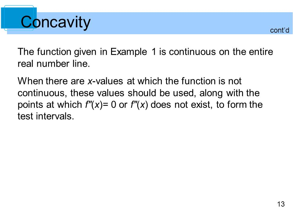 Concavity cont'd. The function given in Example 1 is continuous on the entire real number line.