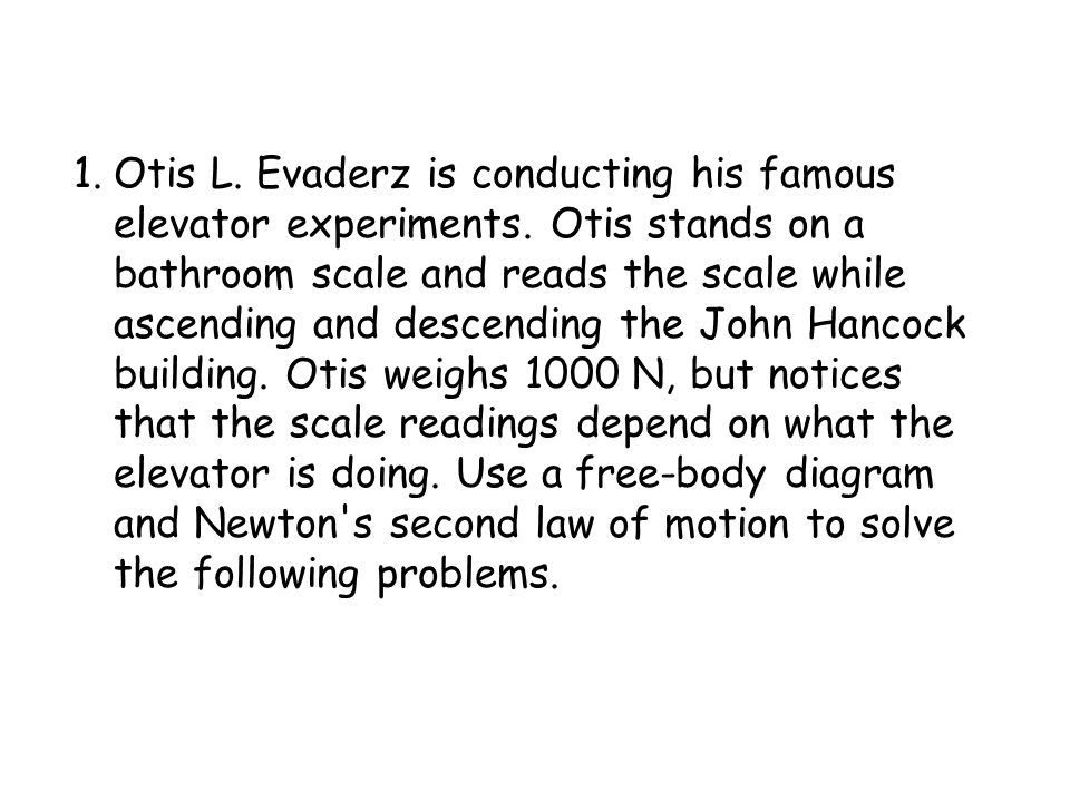 Otis L. Evaderz is conducting his famous elevator experiments