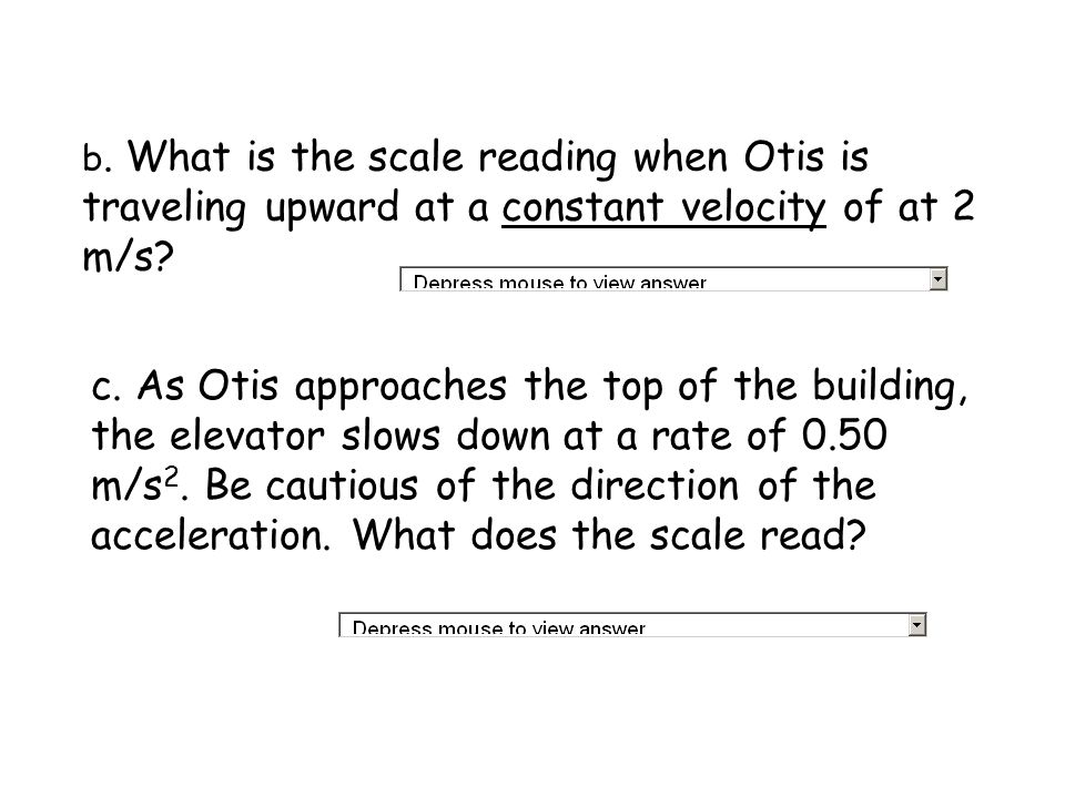b. What is the scale reading when Otis is traveling upward at a constant velocity of at 2 m/s
