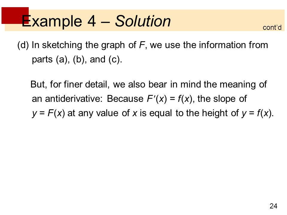 Example 4 – Solution cont'd. (d) In sketching the graph of F, we use the information from parts (a), (b), and (c).