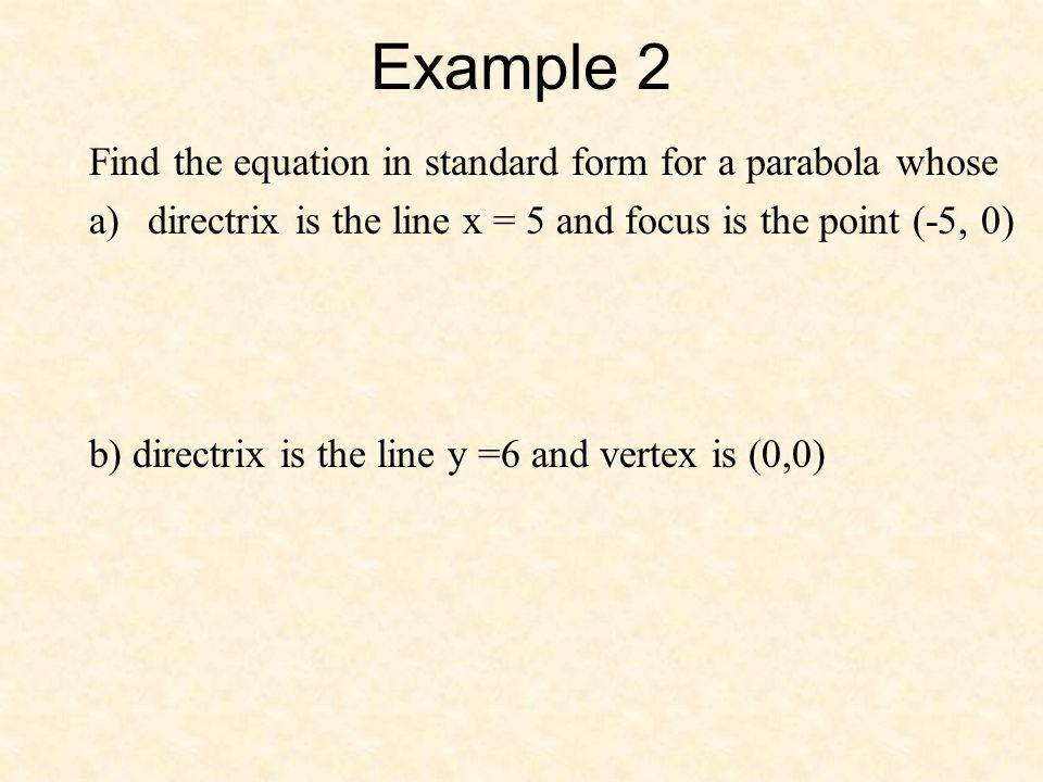 Example 2 Find the equation in standard form for a parabola whose