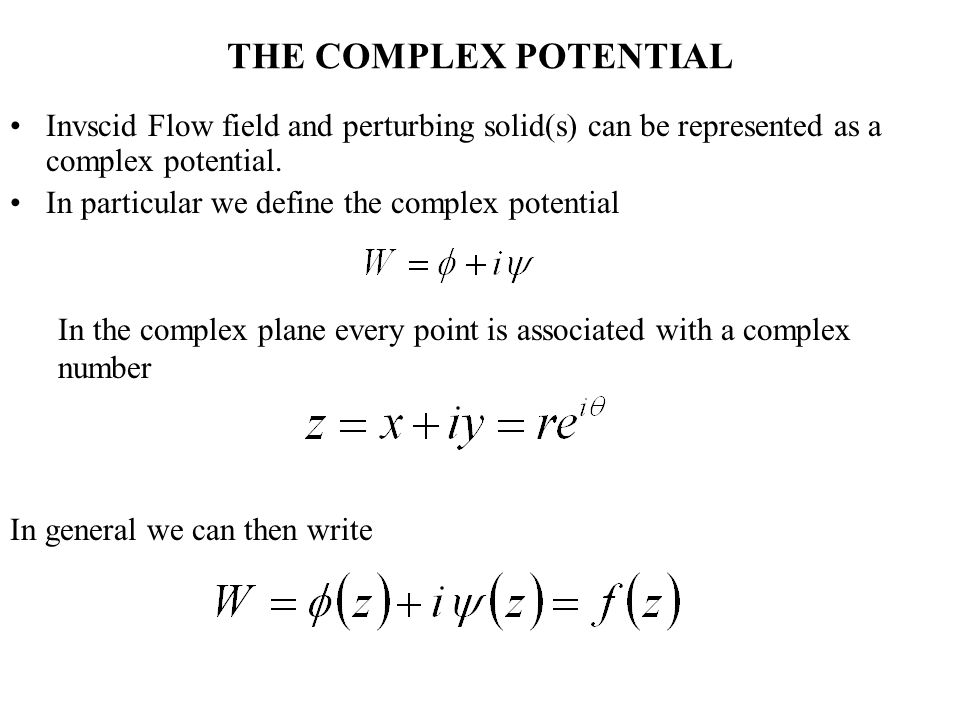 THE COMPLEX POTENTIAL Invscid Flow field and perturbing solid(s) can be represented as a complex potential.