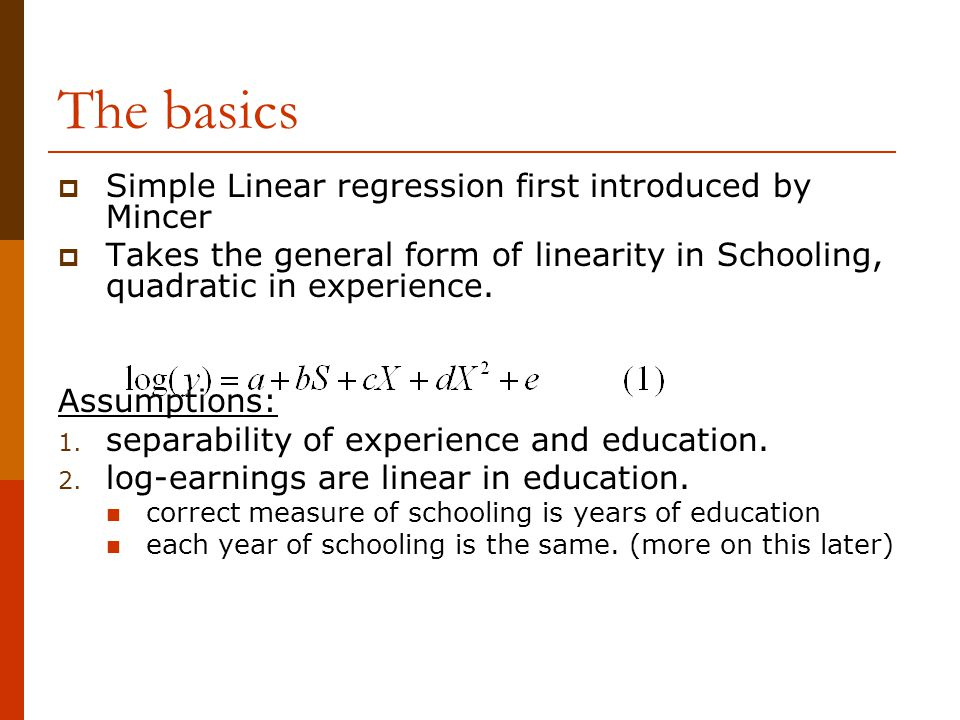 The basics Simple Linear regression first introduced by Mincer