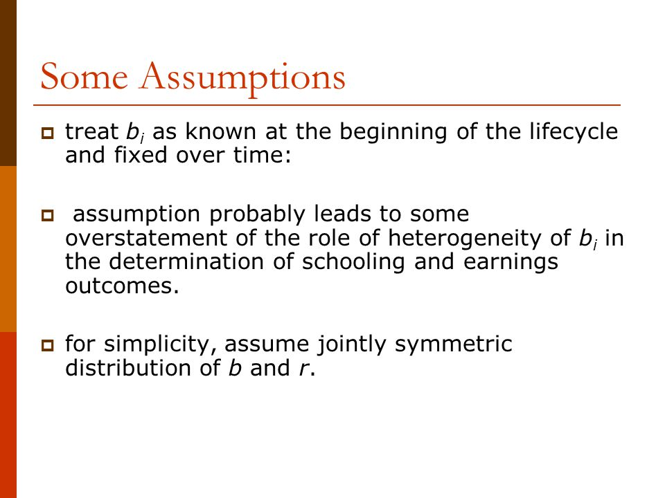 Some Assumptions treat bi as known at the beginning of the lifecycle and fixed over time:
