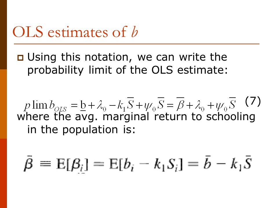 OLS estimates of b Using this notation, we can write the probability limit of the OLS estimate: (7)