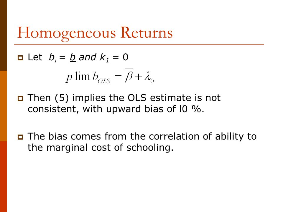 Homogeneous Returns Let bi = b and k1 = 0