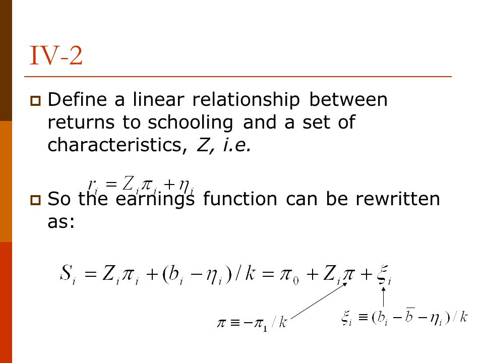 IV-2 Define a linear relationship between returns to schooling and a set of characteristics, Z, i.e.