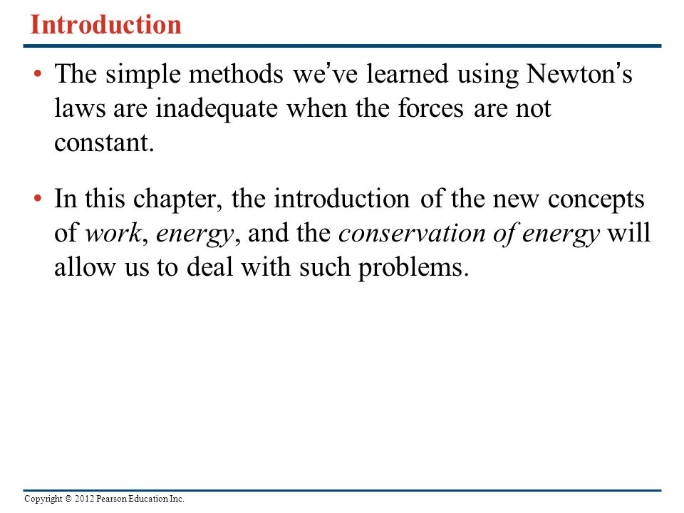 Introduction The simple methods we've learned using Newton's laws are inadequate when the forces are not constant.