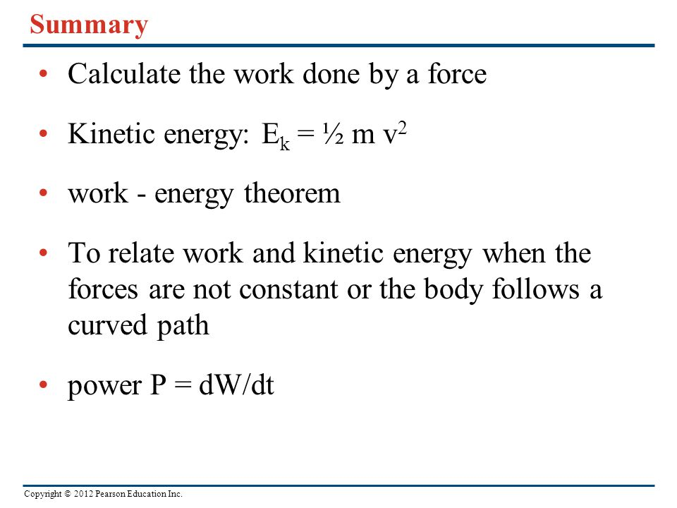 Calculate the work done by a force Kinetic energy: Ek = ½ m v2