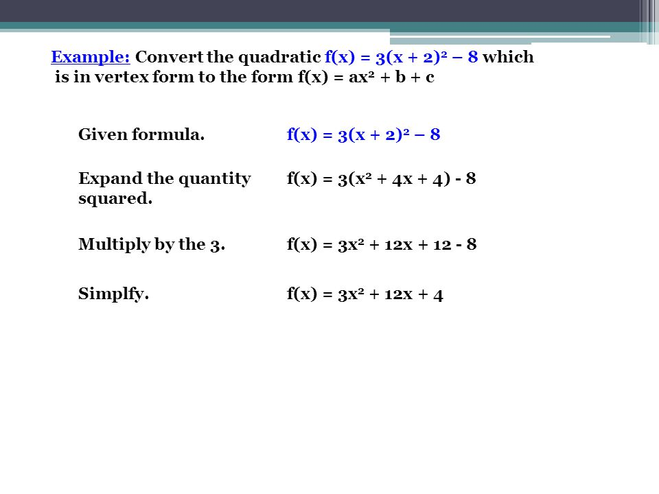 Example: Convert the quadratic f(x) = 3(x + 2)2 – 8 which