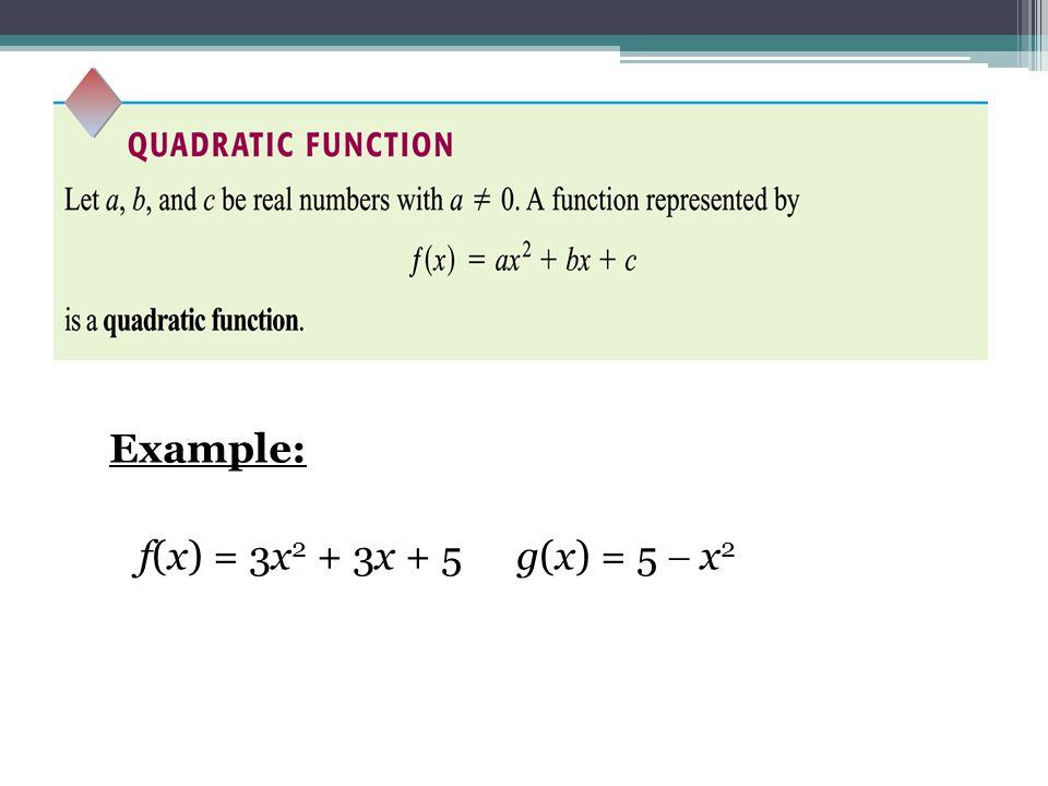 Example: f(x) = 3x2 + 3x + 5 g(x) = 5  x2