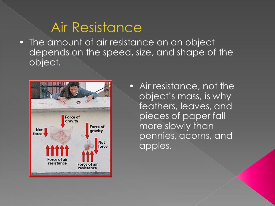 Air Resistance The amount of air resistance on an object depends on the speed, size, and shape of the object.