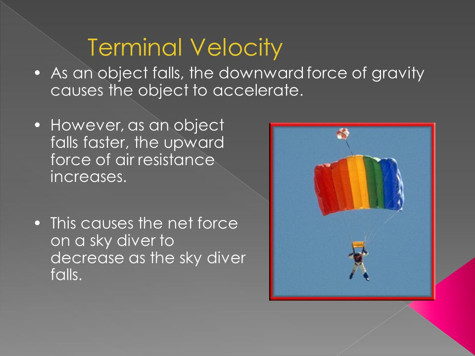 Terminal Velocity As an object falls, the downward force of gravity causes the object to accelerate.