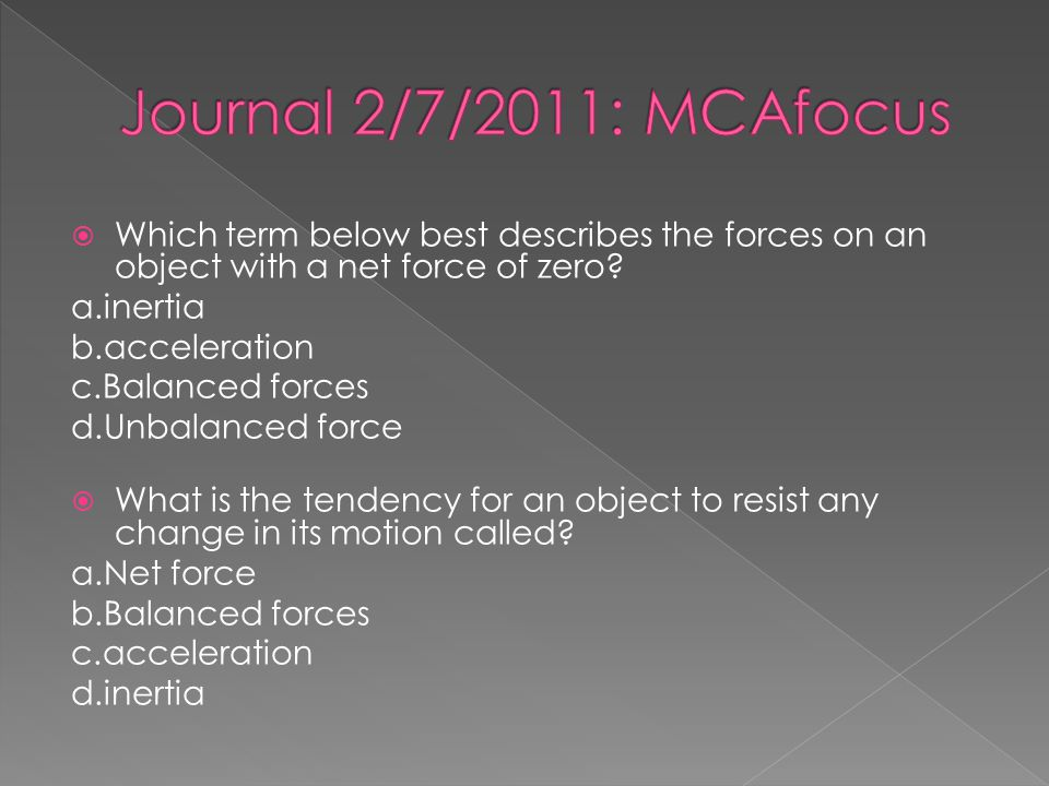 Journal 2/7/2011: MCAfocus Which term below best describes the forces on an object with a net force of zero