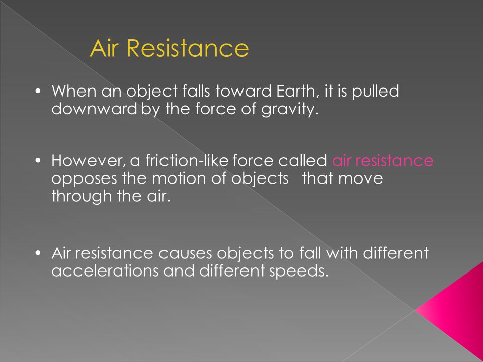 Air Resistance When an object falls toward Earth, it is pulled downward by the force of gravity.