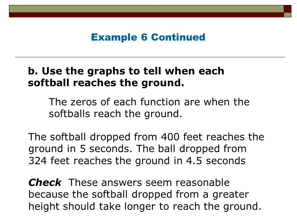 Example 6 Continued b. Use the graphs to tell when each softball reaches the ground.
