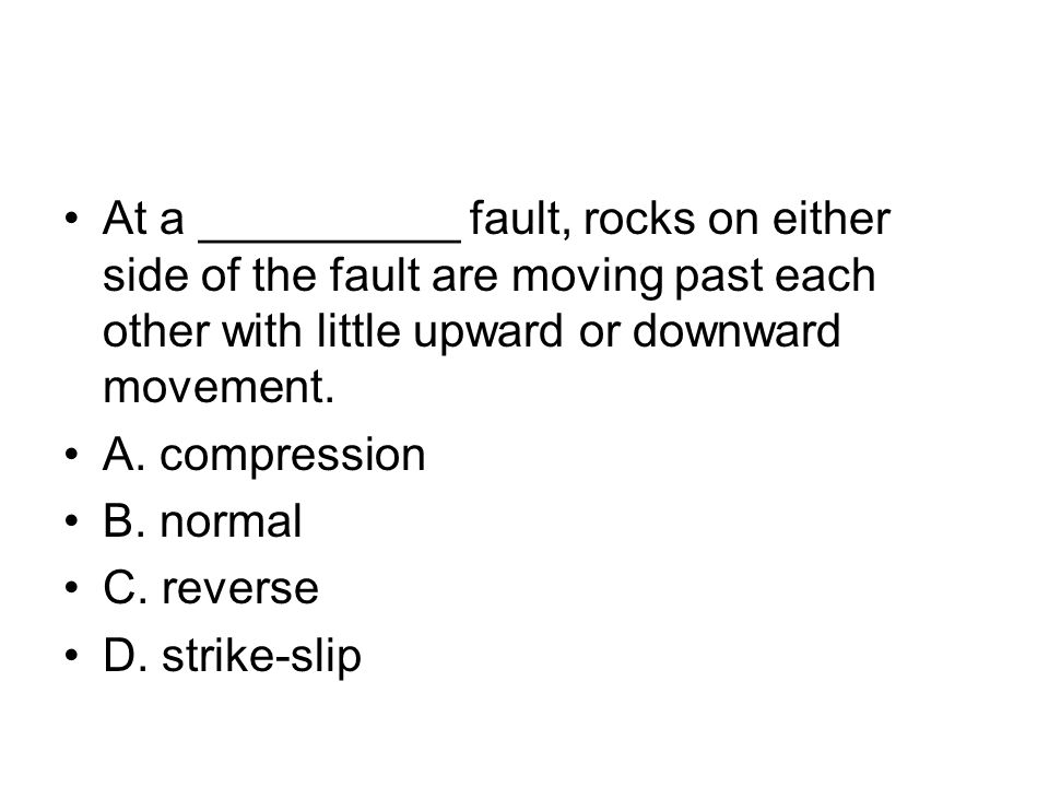At a __________ fault, rocks on either side of the fault are moving past each other with little upward or downward movement.