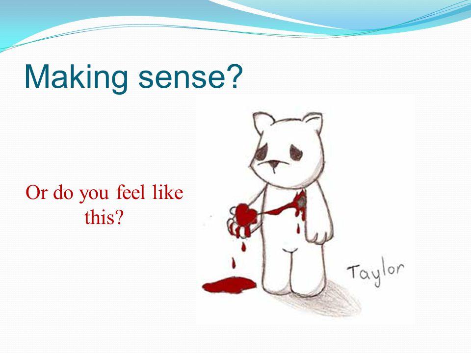 Making sense Or do you feel like this