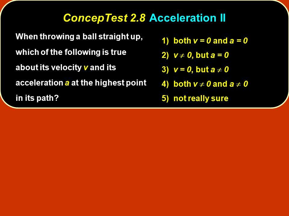 ConcepTest 2.8 Acceleration II