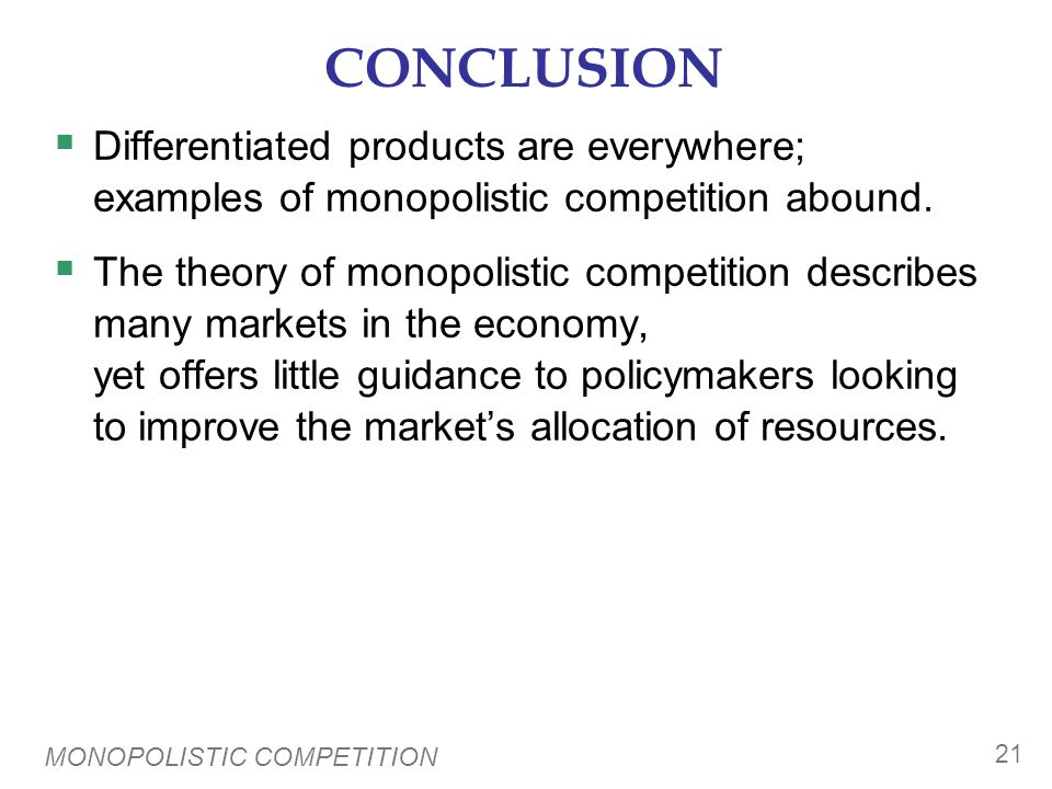 CHAPTER SUMMARY A monopolistically competitive market has many firms, differentiated products, and free entry.