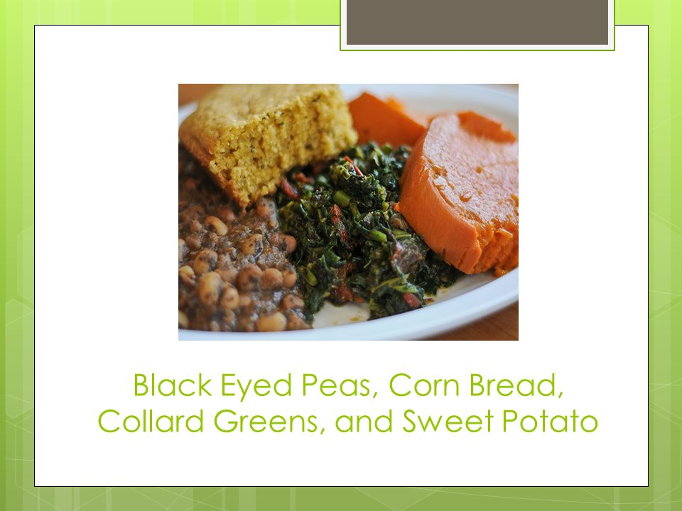 Black Eyed Peas, Corn Bread, Collard Greens, and Sweet Potato