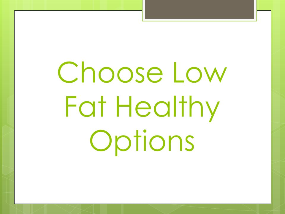 Choose Low Fat Healthy Options