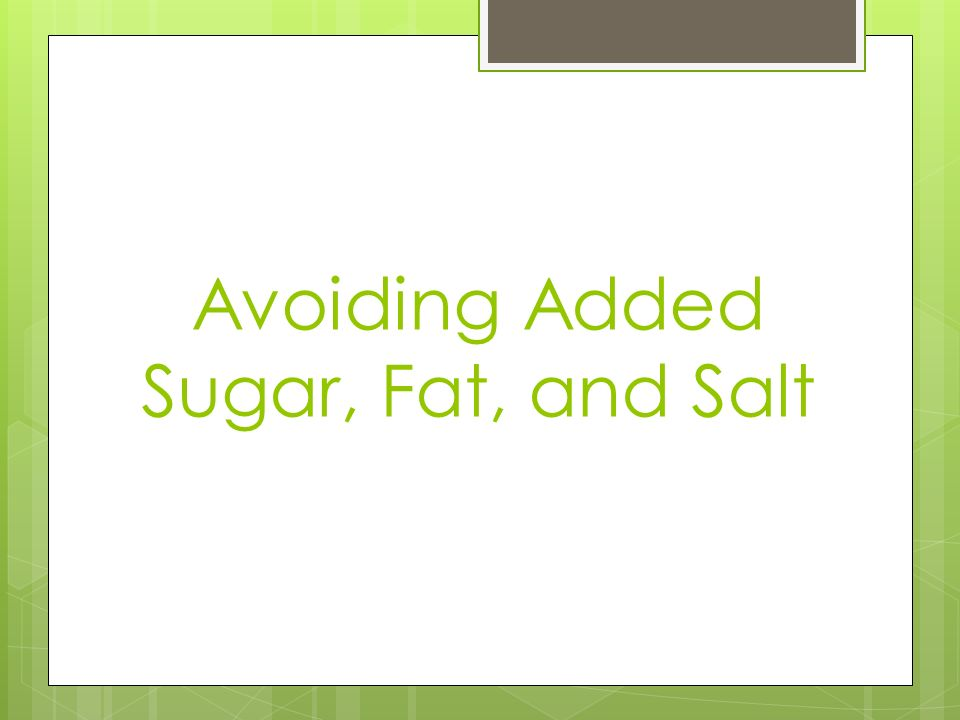 Avoiding Added Sugar, Fat, and Salt