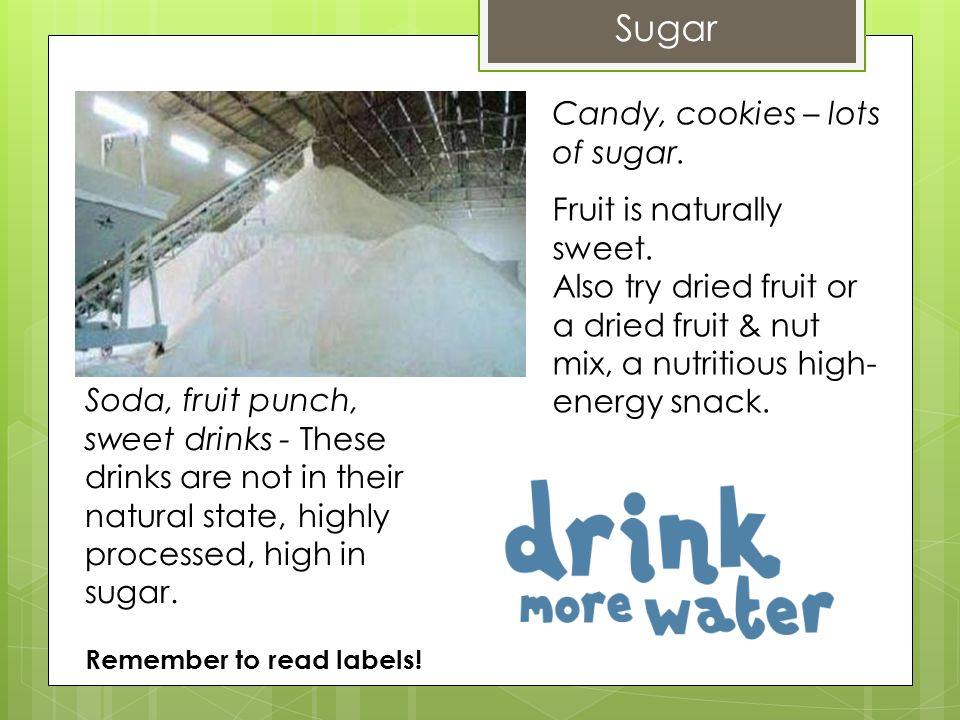Sugar Candy, cookies – lots of sugar. Fruit is naturally sweet.