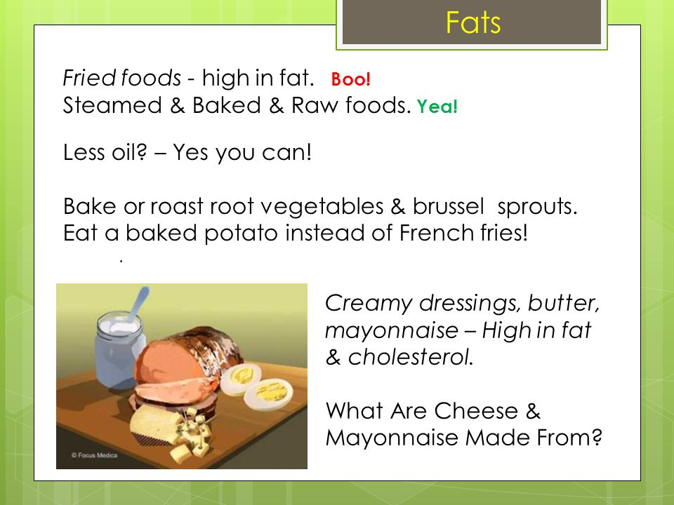 A Fats Fried foods - high in fat. Boo!