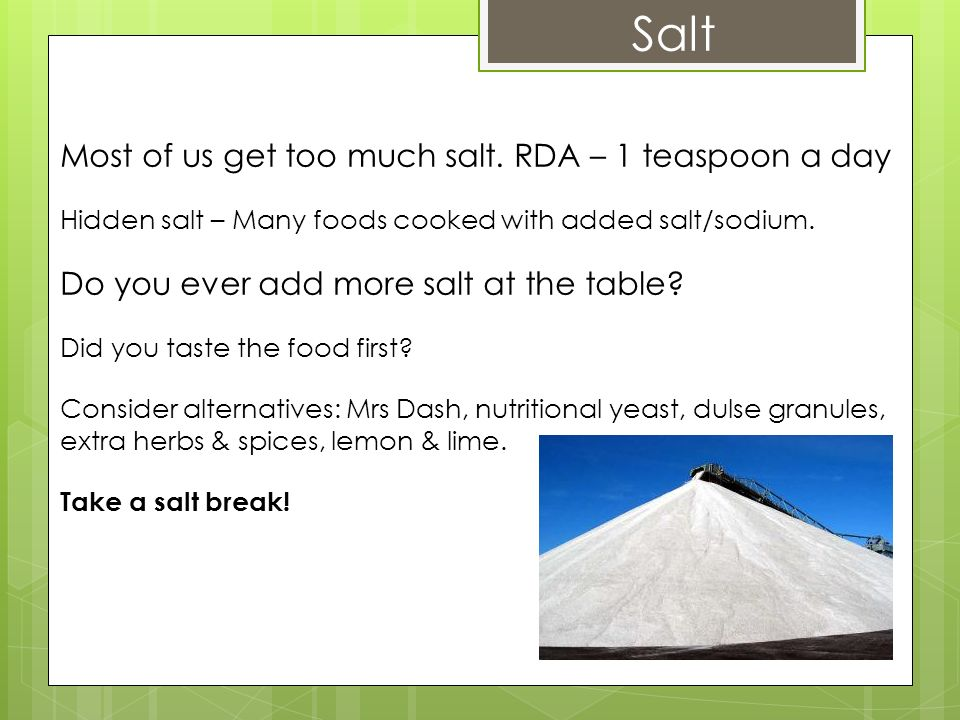 Salt Most of us get too much salt. RDA – 1 teaspoon a day