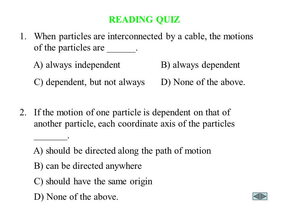 A) always independent B) always dependent