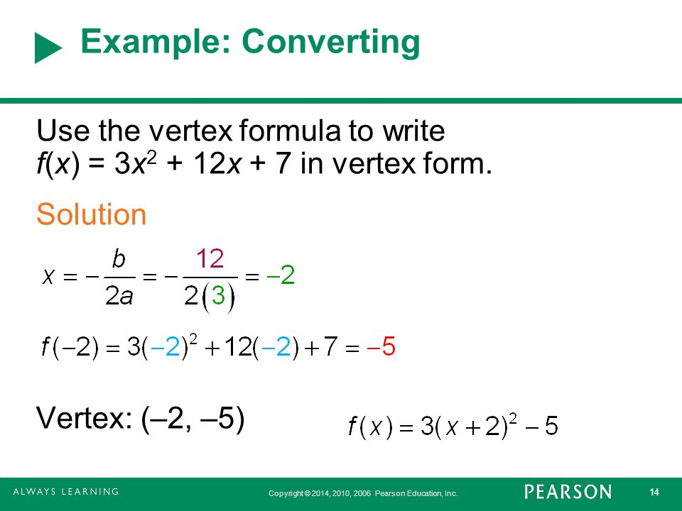Example: Converting Use the vertex formula to write f(x) = 3x2 + 12x + 7 in vertex form.
