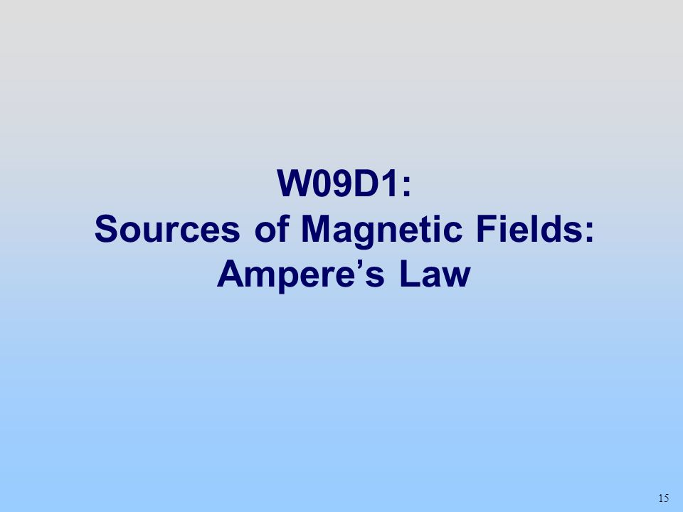 W09D1: Sources of Magnetic Fields: Ampere's Law