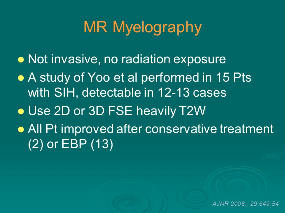 MR Myelography Not invasive, no radiation exposure