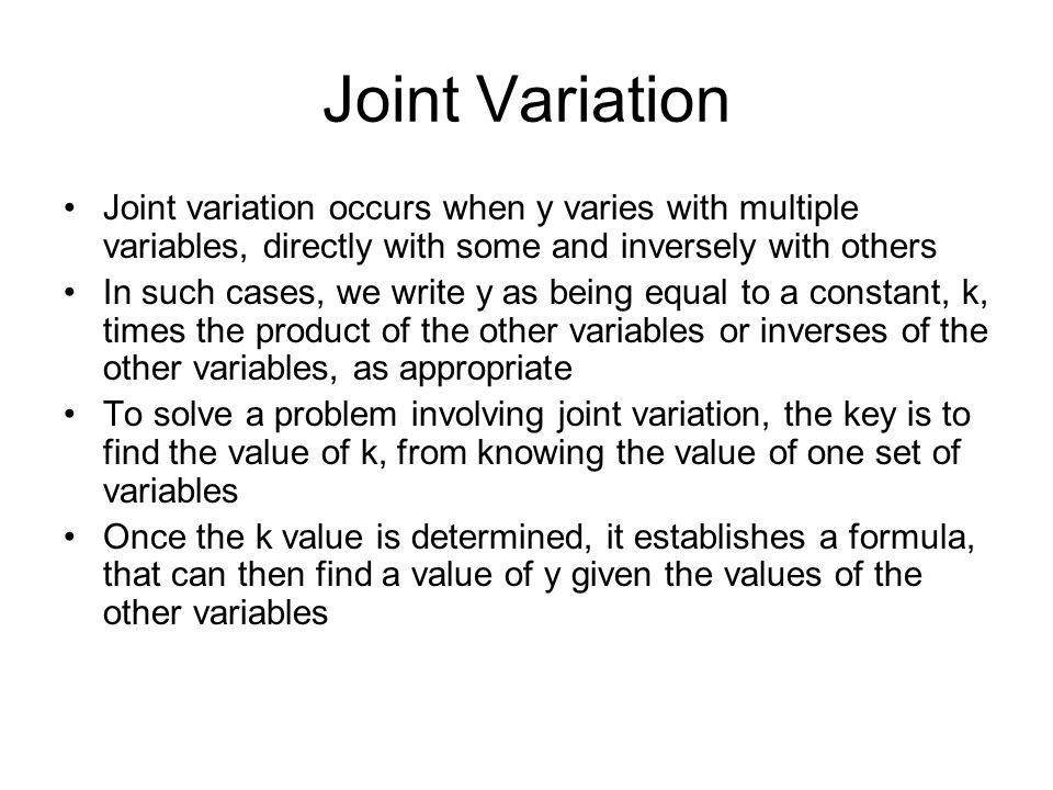Joint Variation Joint variation occurs when y varies with multiple variables, directly with some and inversely with others.
