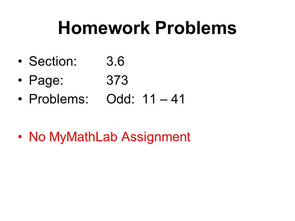 Homework Problems Section: 3.6 Page: 373 Problems: Odd: 11 – 41