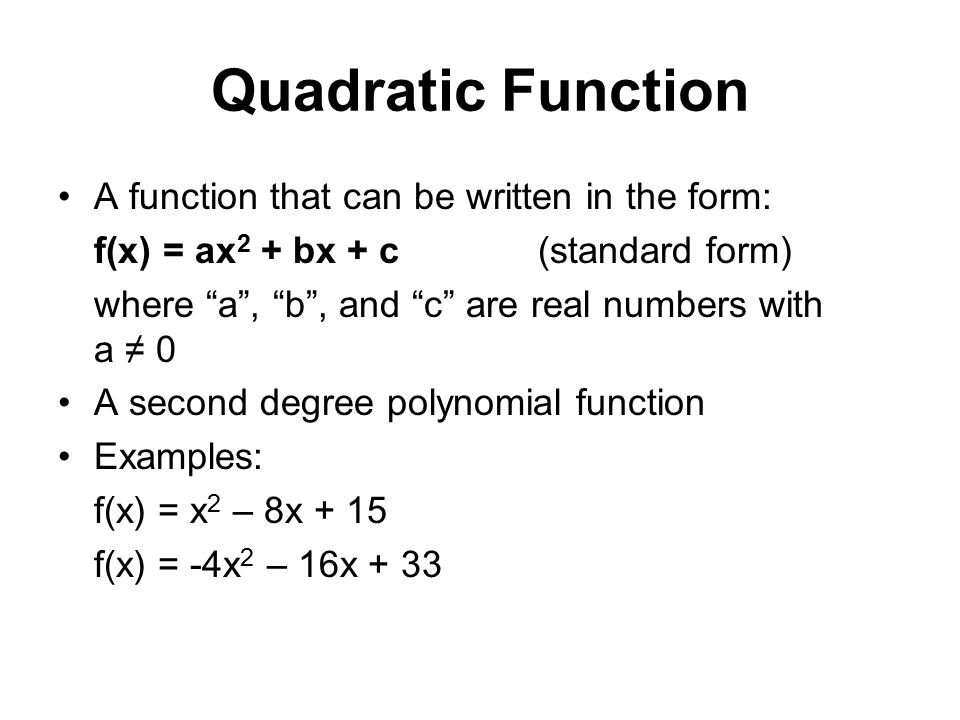 Quadratic Function A function that can be written in the form: