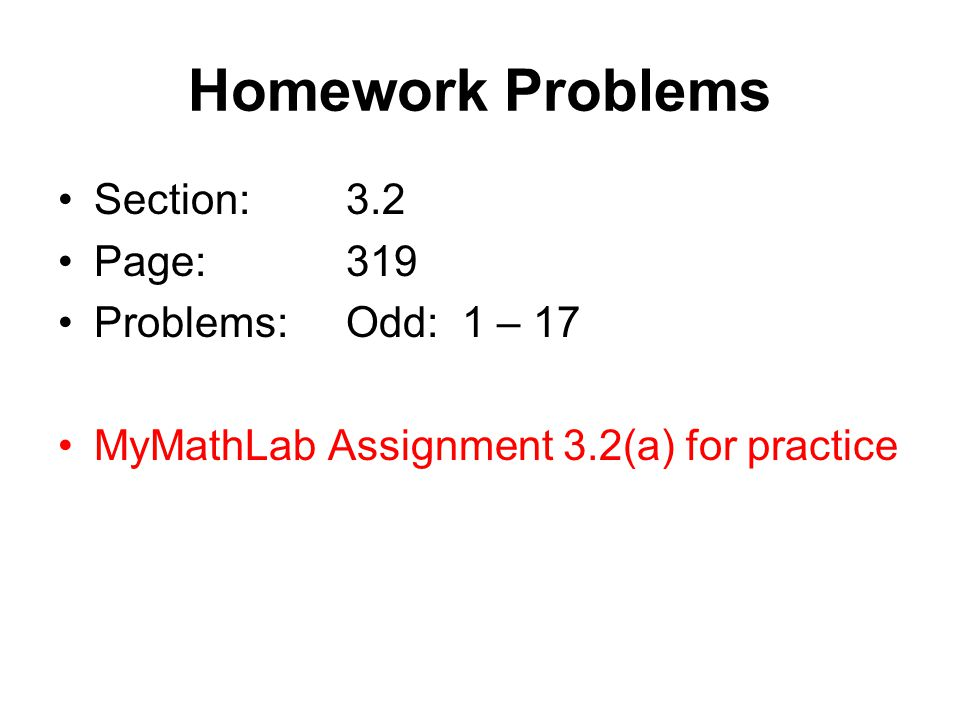 Homework Problems Section: 3.2 Page: 319 Problems: Odd: 1 – 17
