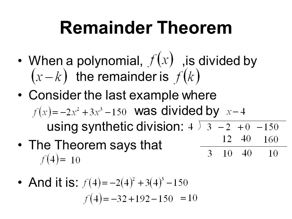 Remainder Theorem When a polynomial, ,is divided by the remainder is