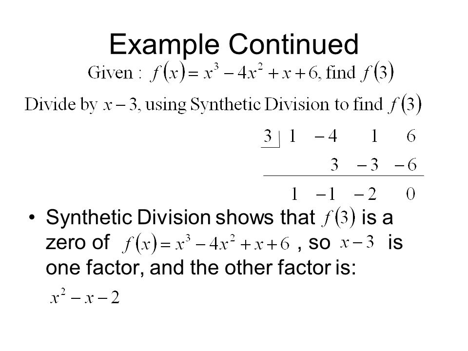 Example Continued Synthetic Division shows that is a zero of , so is one factor, and the other factor is: