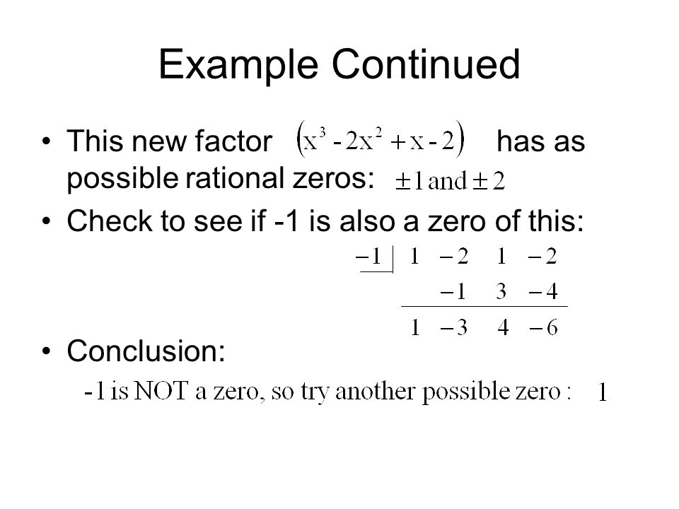 Example Continued This new factor has as possible rational zeros: