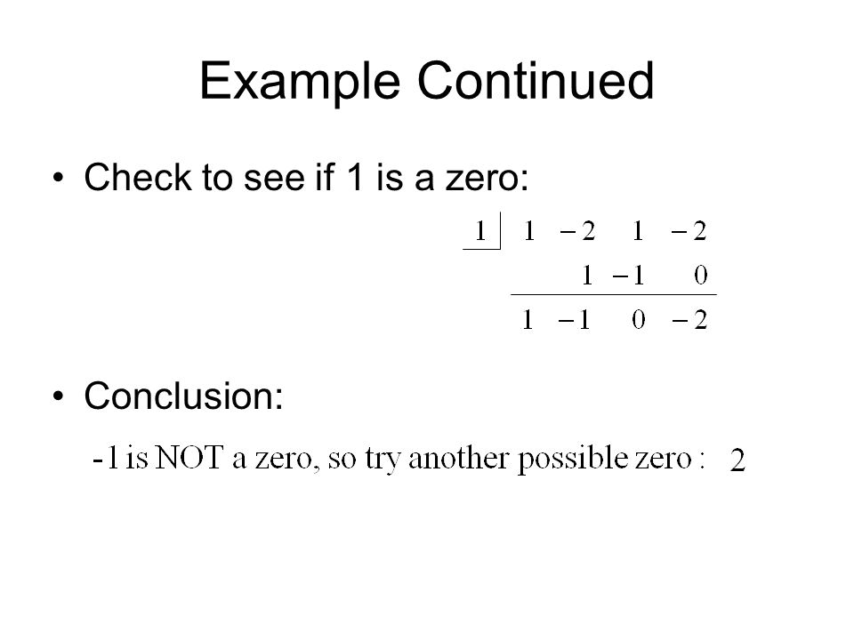 Example Continued Check to see if 1 is a zero: Conclusion: