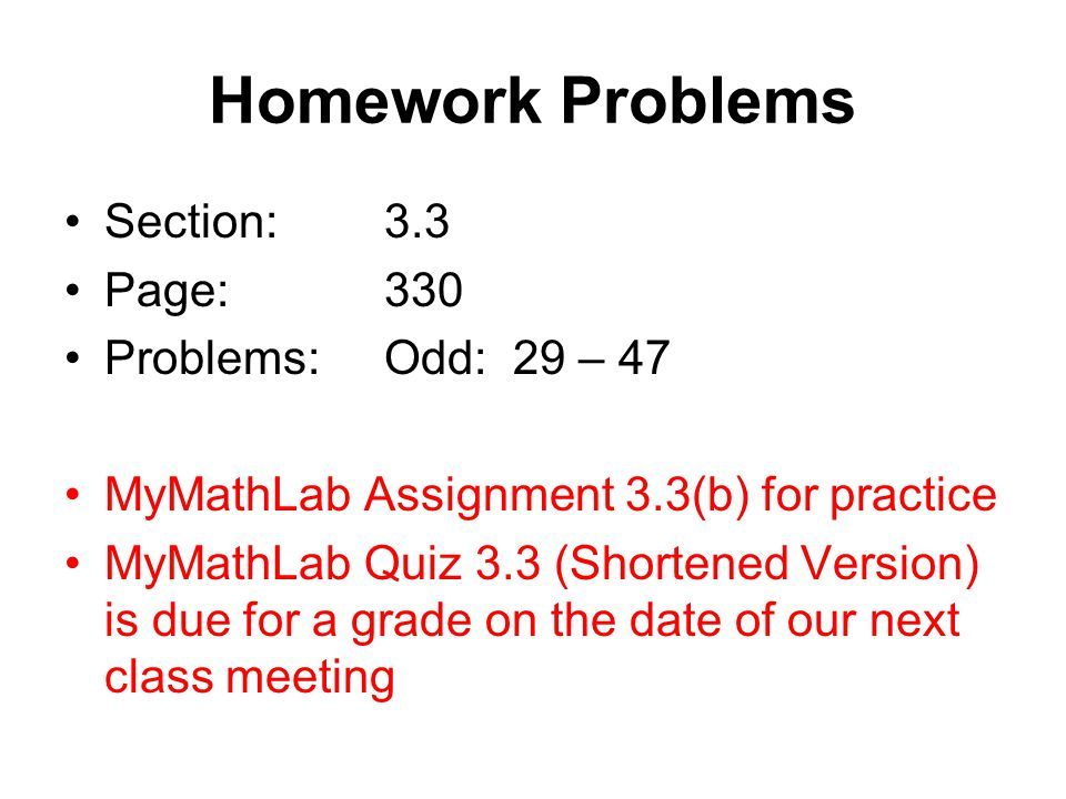 Homework Problems Section: 3.3 Page: 330 Problems: Odd: 29 – 47