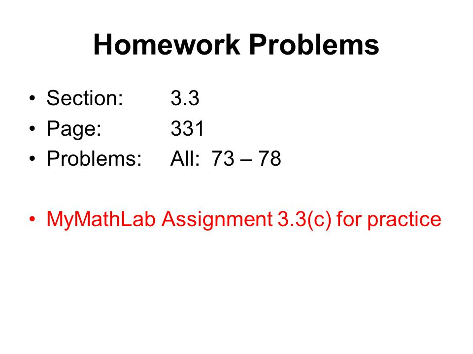 Homework Problems Section: 3.3 Page: 331 Problems: All: 73 – 78